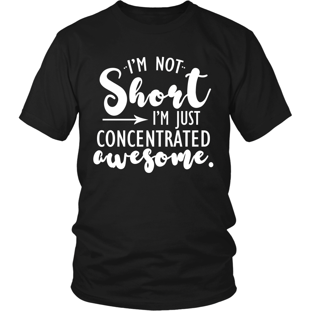 Funny Sayings - I'm not Short, I'm just concentrated awesome T-Shirt