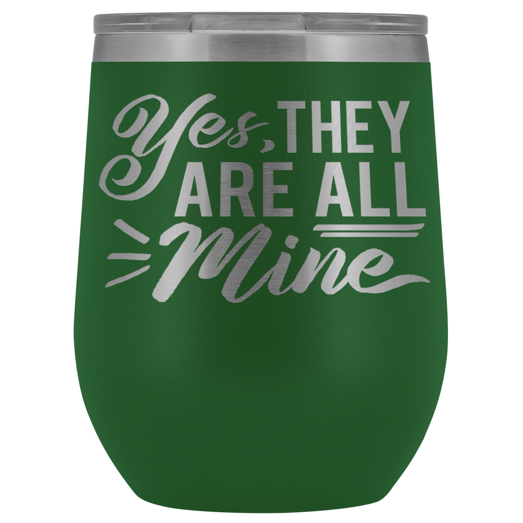 Vacuum Wine Tumbler - Yes, They Are All Mine - Great gift for mom, grandma, sister, friend, and more