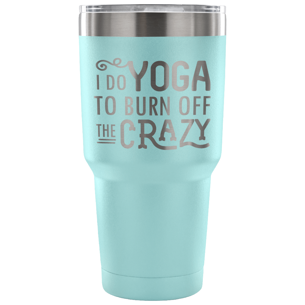 I Do Yoga to Burn off the Crazy - Stainless Steel 30 oz tumbler
