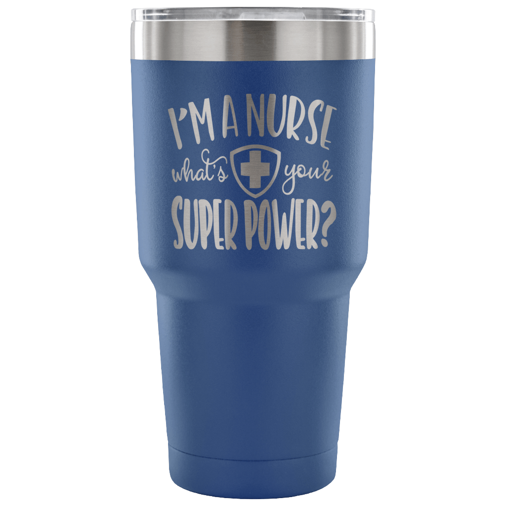 I'm a Nurse, What's Your Super Power? 30-ounce Vacuum Tumbler