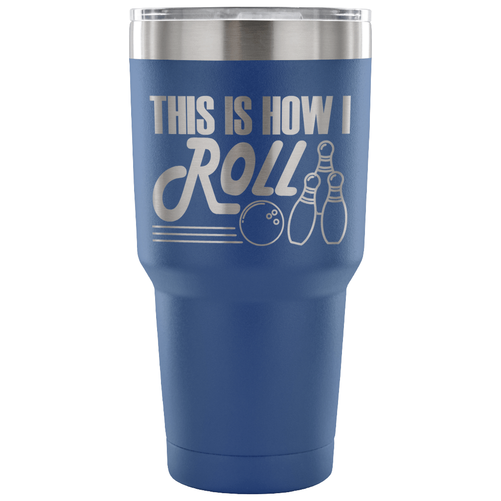 Stainless Steel 30 ounce Vacuum Tumbler - Bowling - Funny Sayings - This is How I Roll
