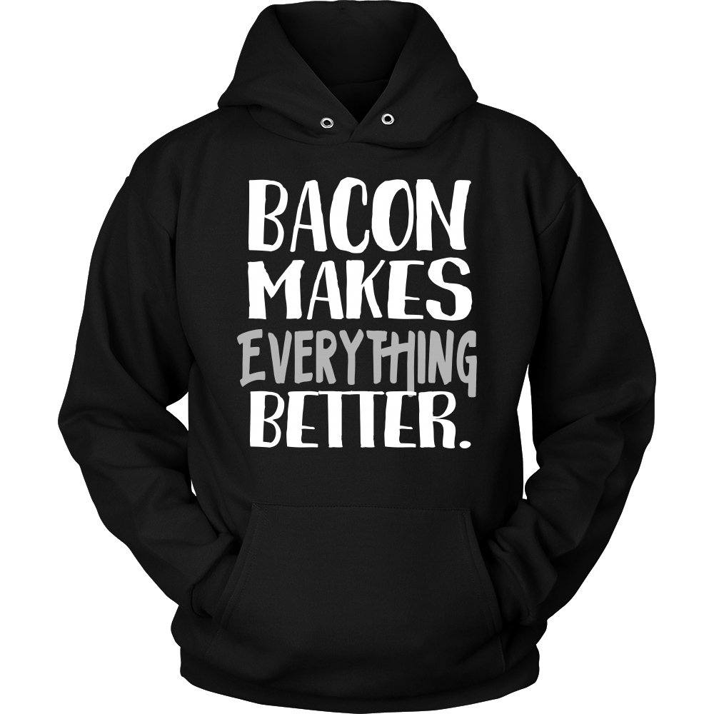 Funny Sayings - Bacon Makes Everything Better Sweatshirt