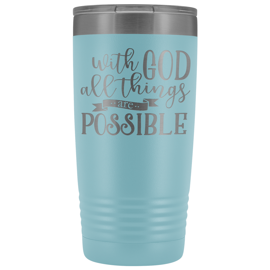 20 oz stainless steel vacuum tumbler - With God All Things are Possible Religious Gift