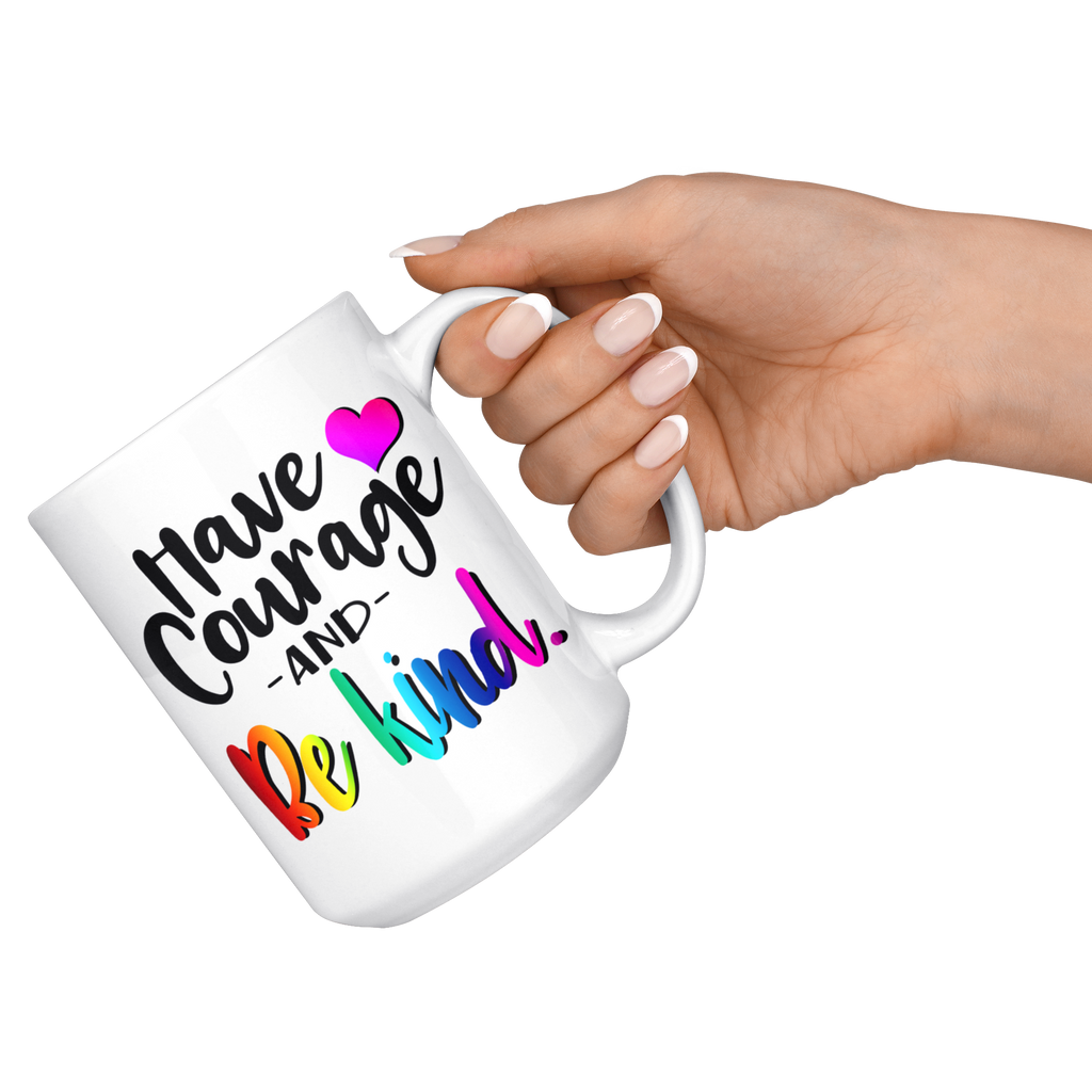 NEW!! Inspirational Have Courage and Be Kind 15 oz Coffee Mug