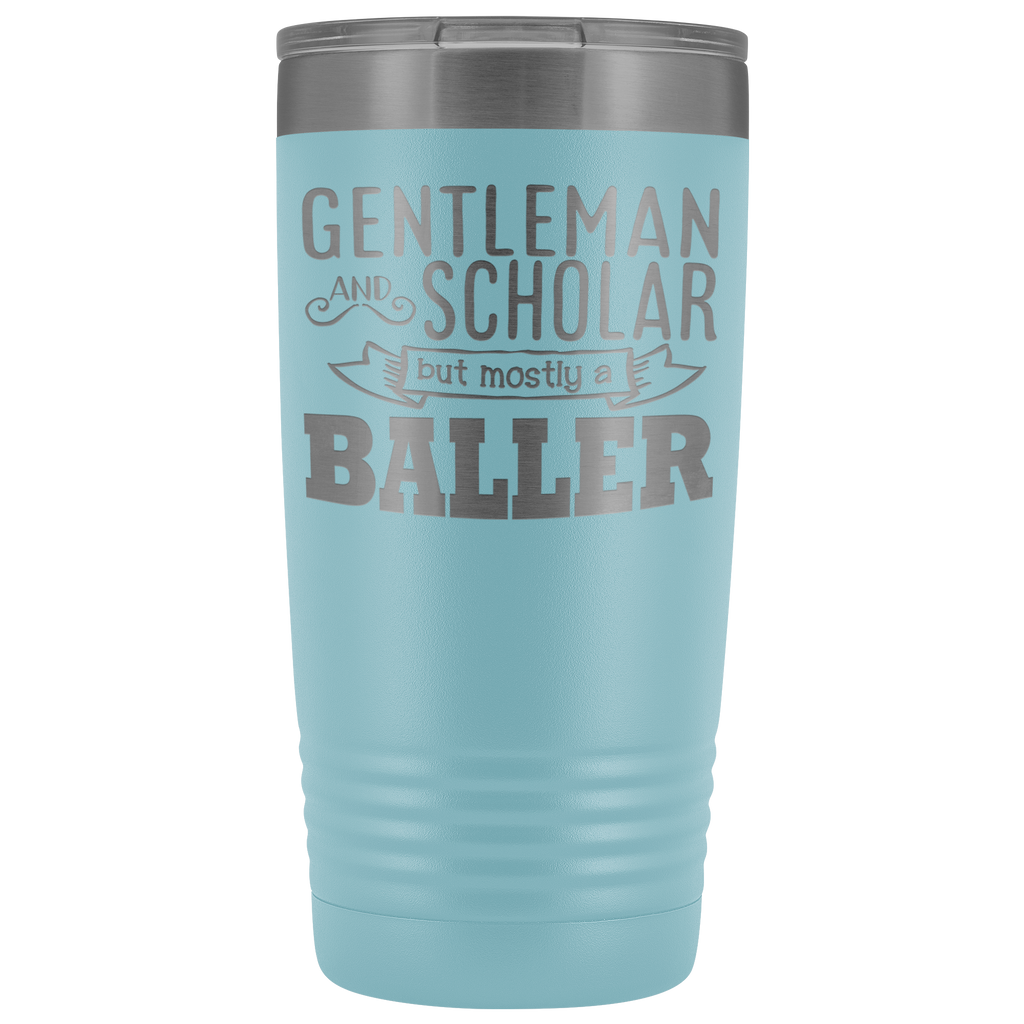 Custom-designed Funny Sayings Gentleman and Scholar But Mostly a Baller 20 oz vacuum tumbler