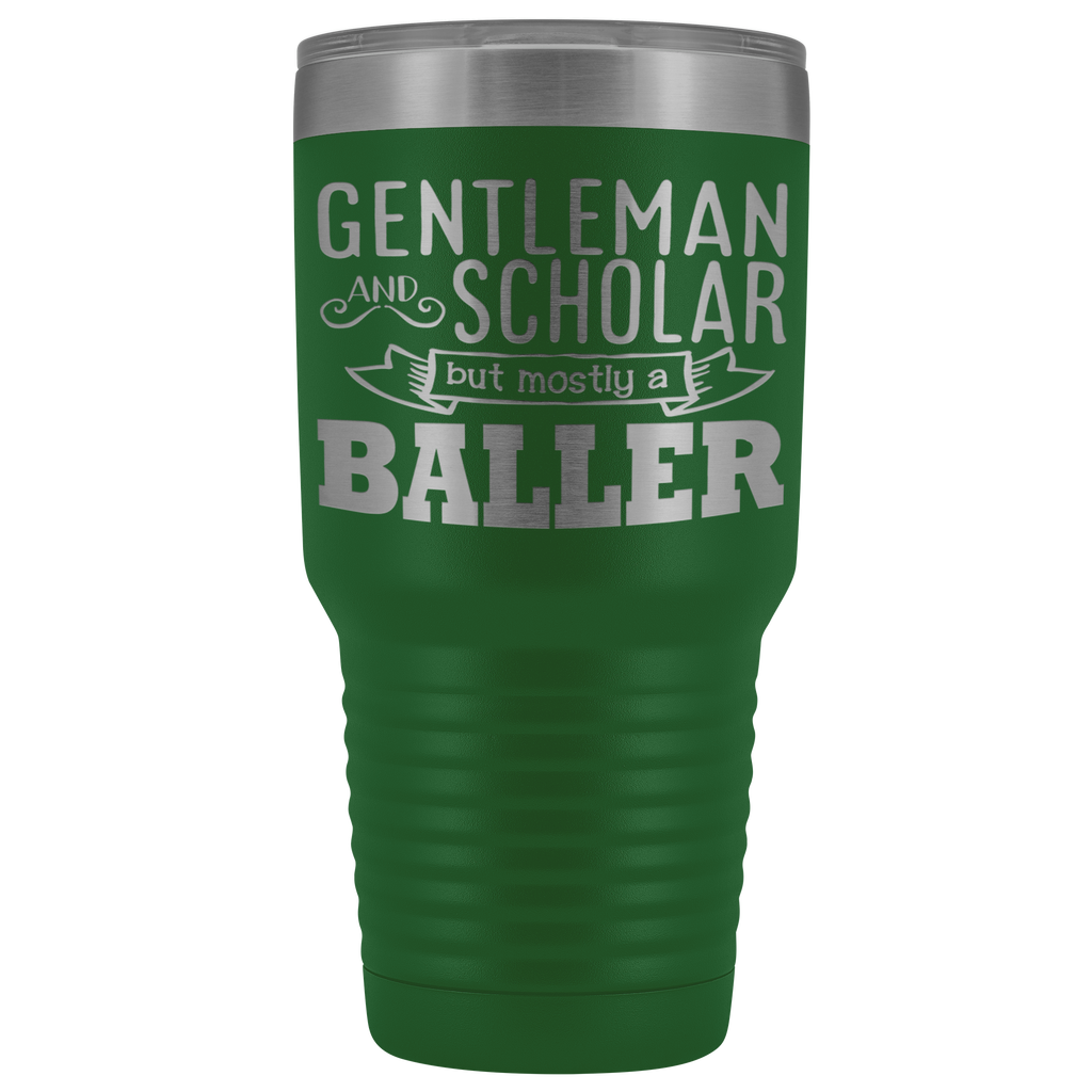 Custom-Designed Funny Sayings - Gentleman and a Scholar But Mostly a Baller