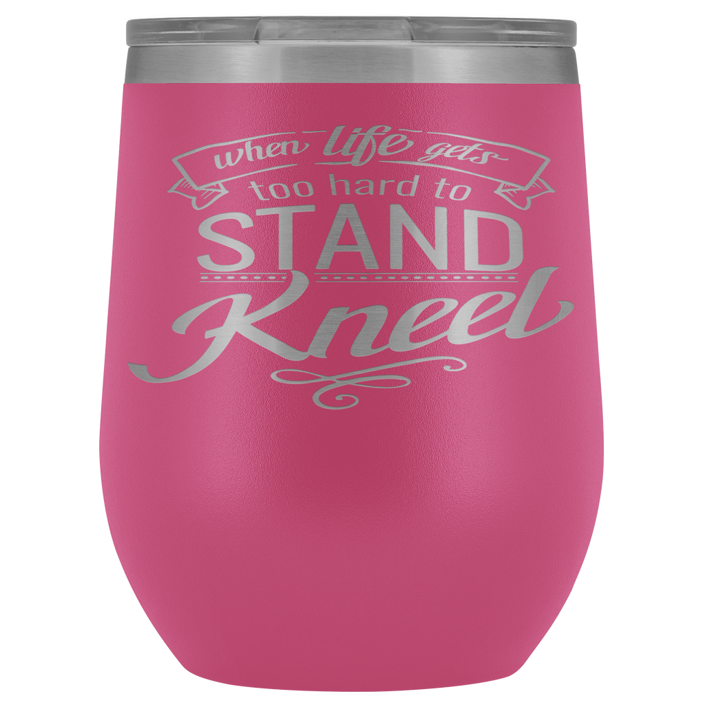 Stainless Steel Vacuum Wine Tumbler - When Life Gets Too Hard to Stand Kneel Religious Gift