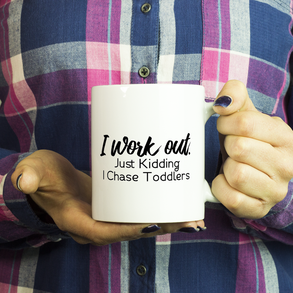 Funny Sayings - I Work Out, Just Kidding, I Chase Toddlers Coffee Mug