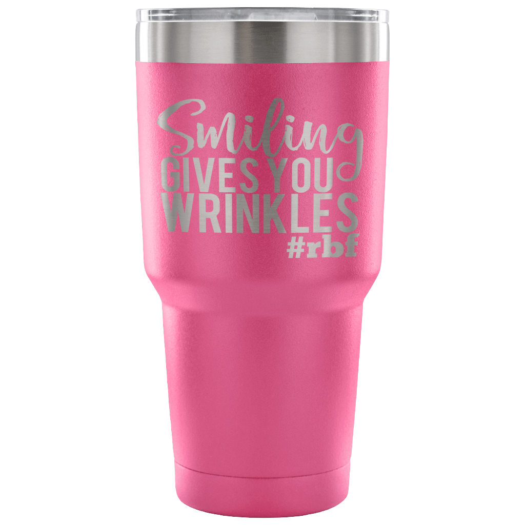 Smiling Gives You Wrinkles #RBF Stainless Steel Vacuum Sealed Tumbler