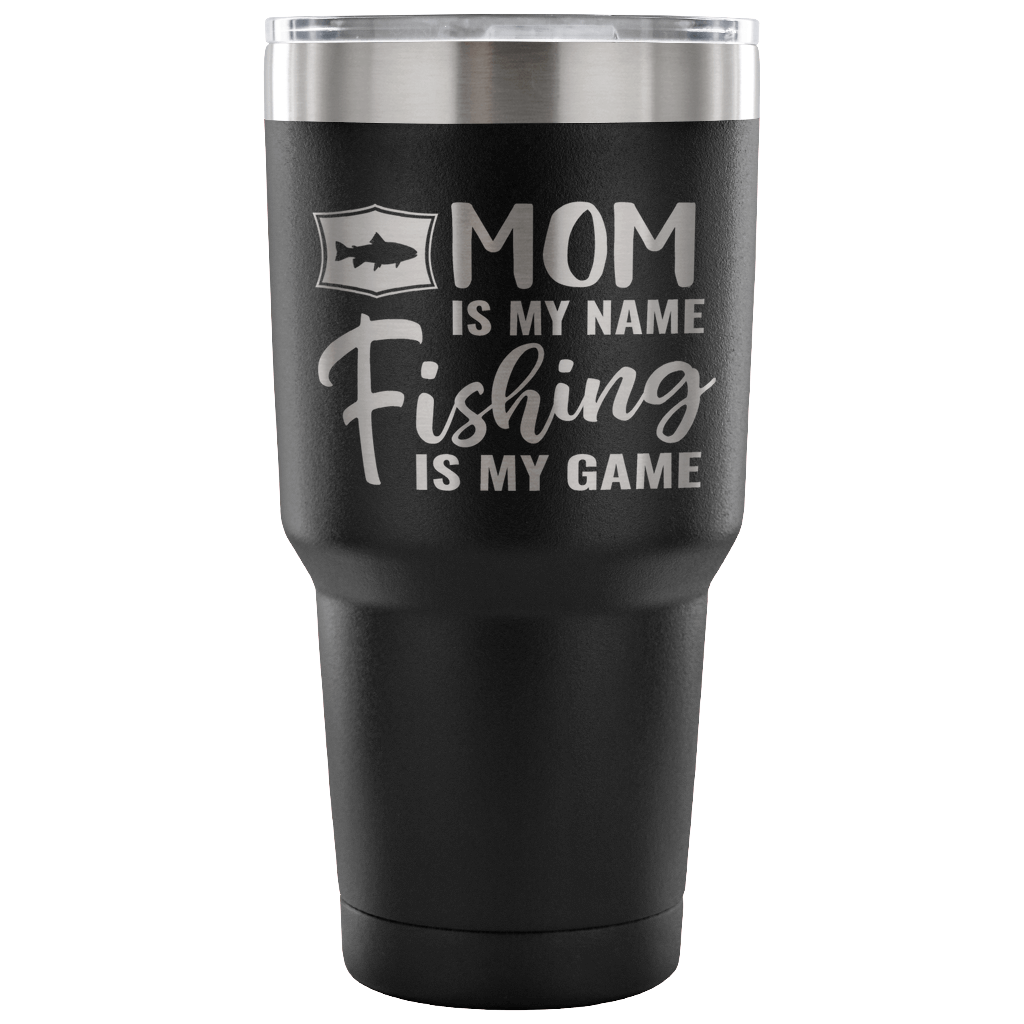 Mom is My Name, Fishing is My Game 30-ounce Vacuum Tumbler