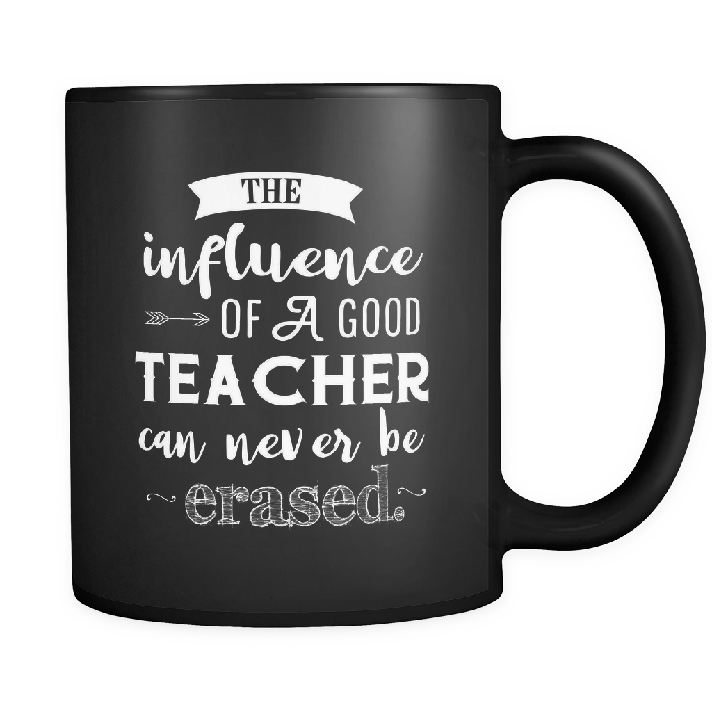 The Influence of a Good Teacher Can Never Be Erased Black Coffee Mug - Great Gift!