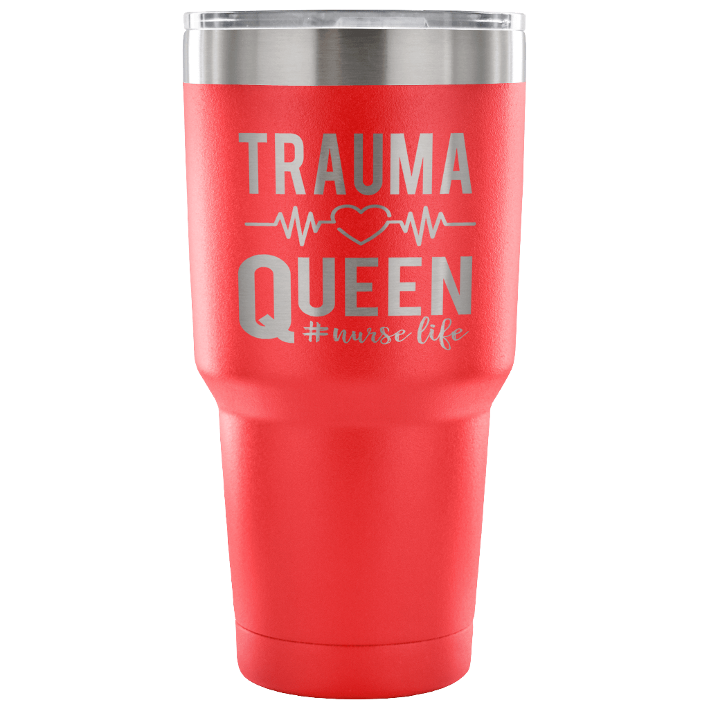 Trauma Queen #Nurse Life 30 ounce Vacuum Tumbler