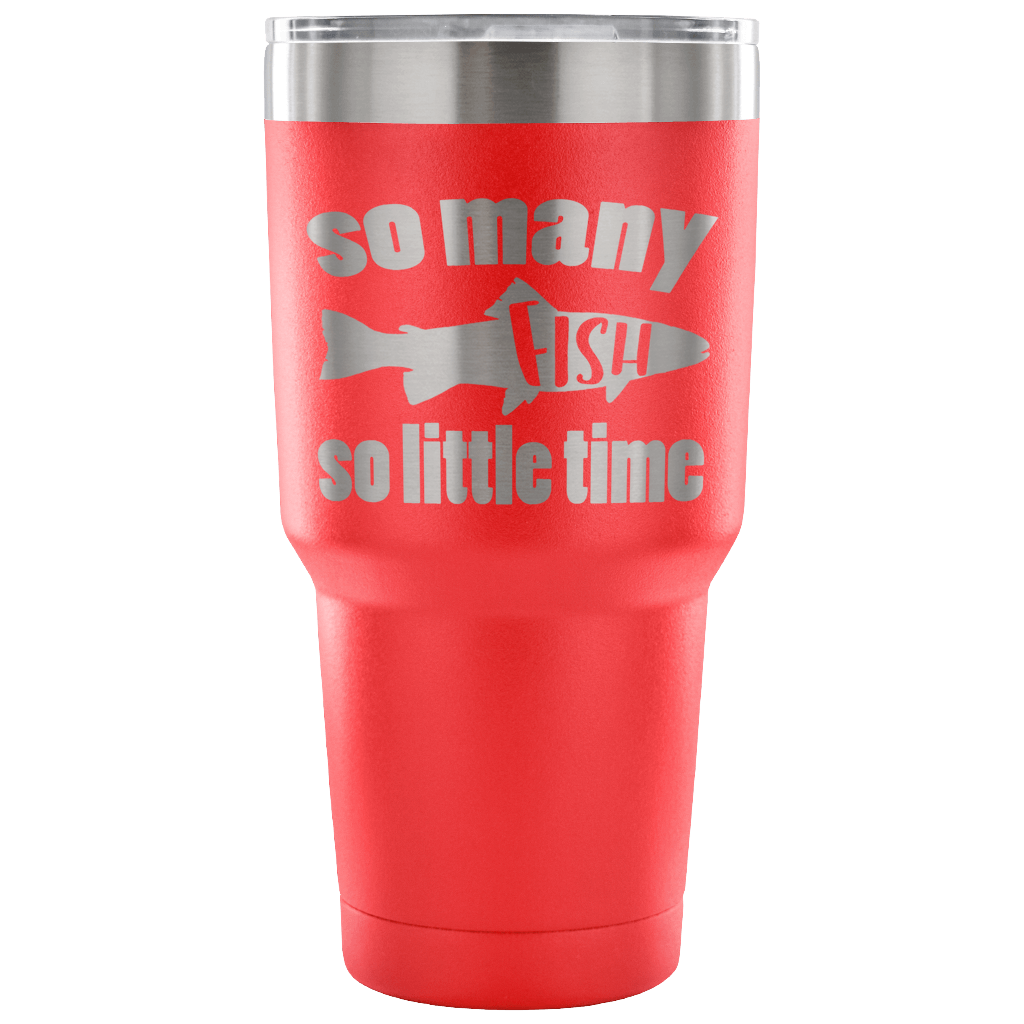 So Many Fish So Little Time - Stainless Steel 30 ounce Vacuum Tumbler - Perfect Gift for Outdoor Lovers
