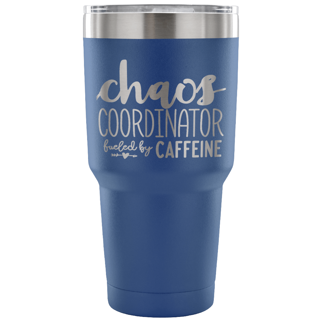 Stainless Steel 30 ounce Vacuum Tumbler - Chaos Coordinator - Fueled by Caffeine - Blue