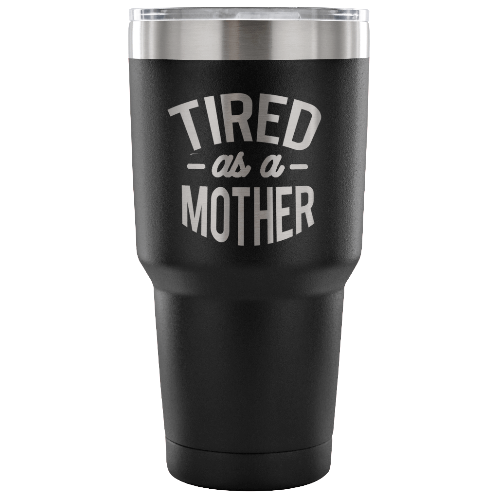 Tired as a Mother Vacuum Sealed Stainless Steel Tumbler