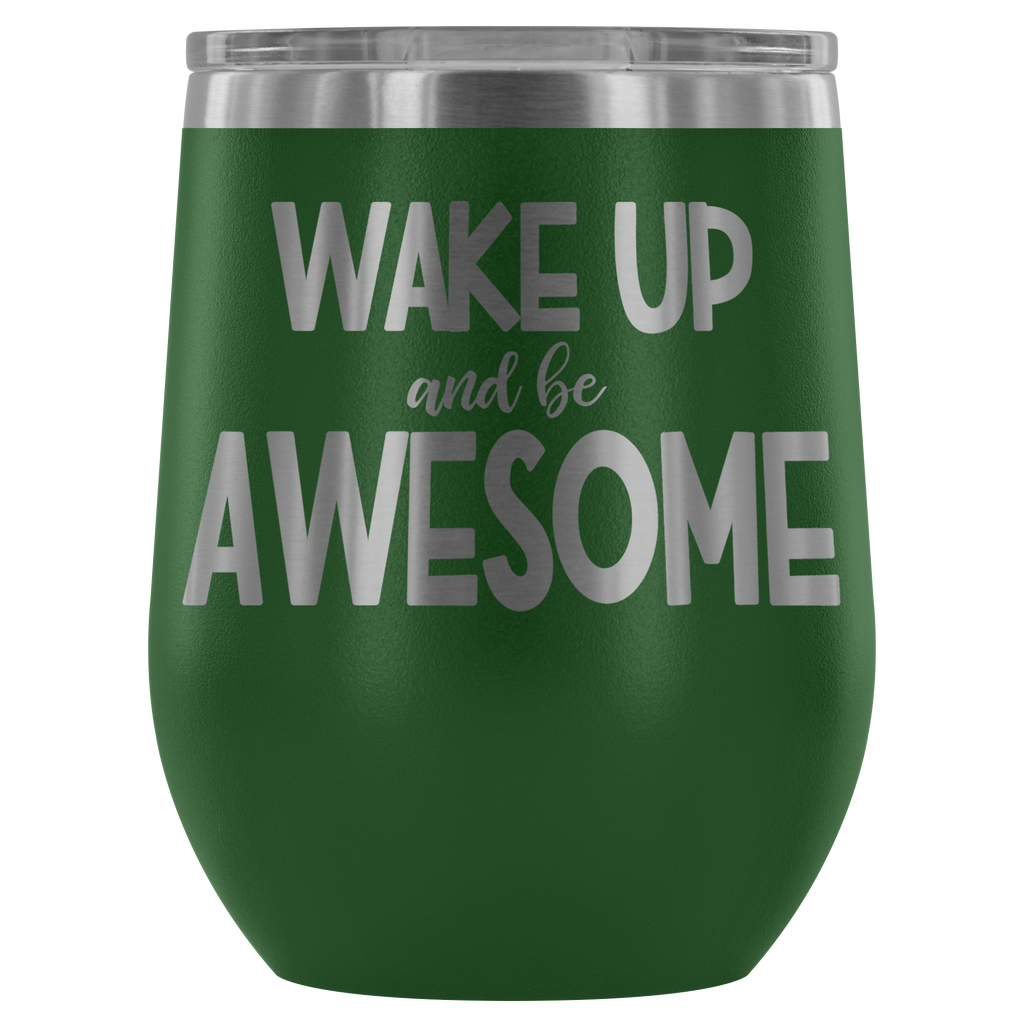 Stainless Steel 12 ounce Vacuum Tumbler - Wake Up and Be Awesome
