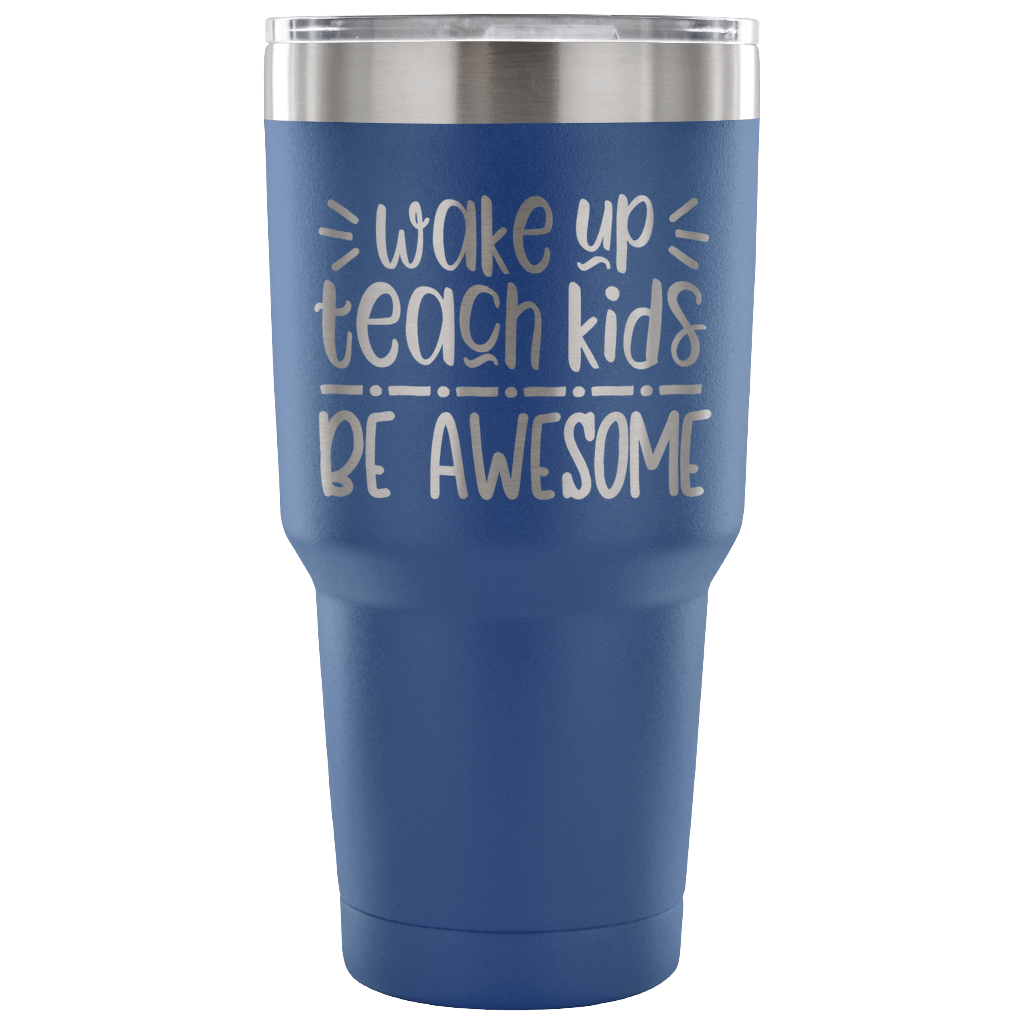 Wake Up. Teach Kids. Be Awesome - Stainless Steel 30 ounce Vacuum Tumbler