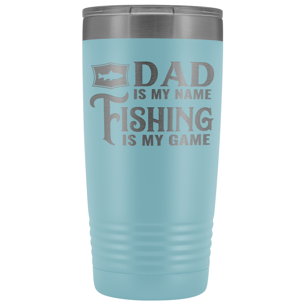 20 oz vacuum tumbler - Dad is My Name, Fishing is my Game