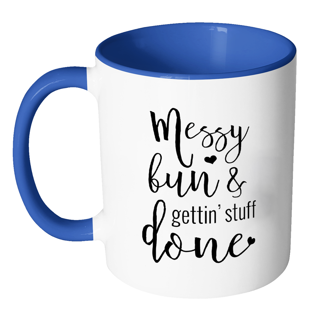 Messy Bun & Gettin' Stuff done mug, great gift