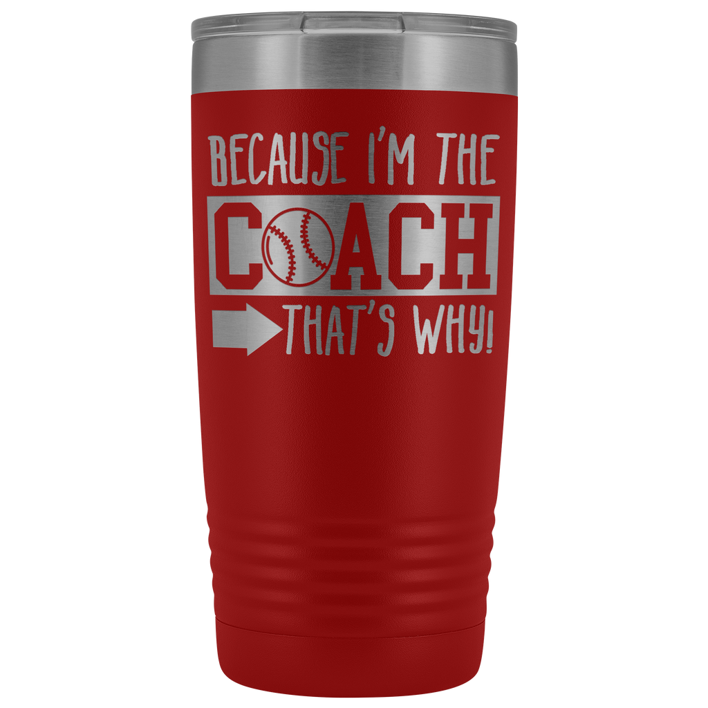 Stainless Steel Vacuum Tumbler - Because I'm the Coach That's Why - Perfect gift for coaches