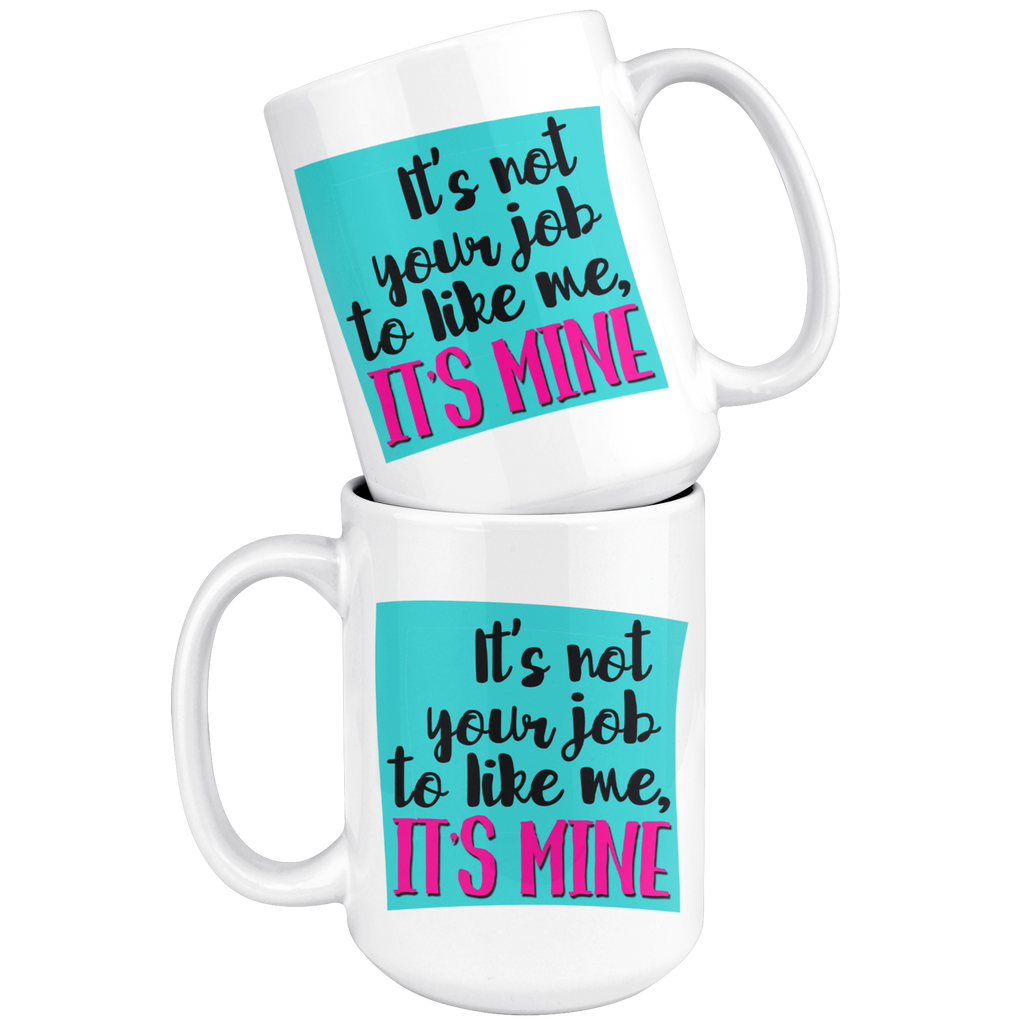 NEW!! Inspirational - It's Not Your Job to Like Me, It's Mine 15 oz Coffee Mug