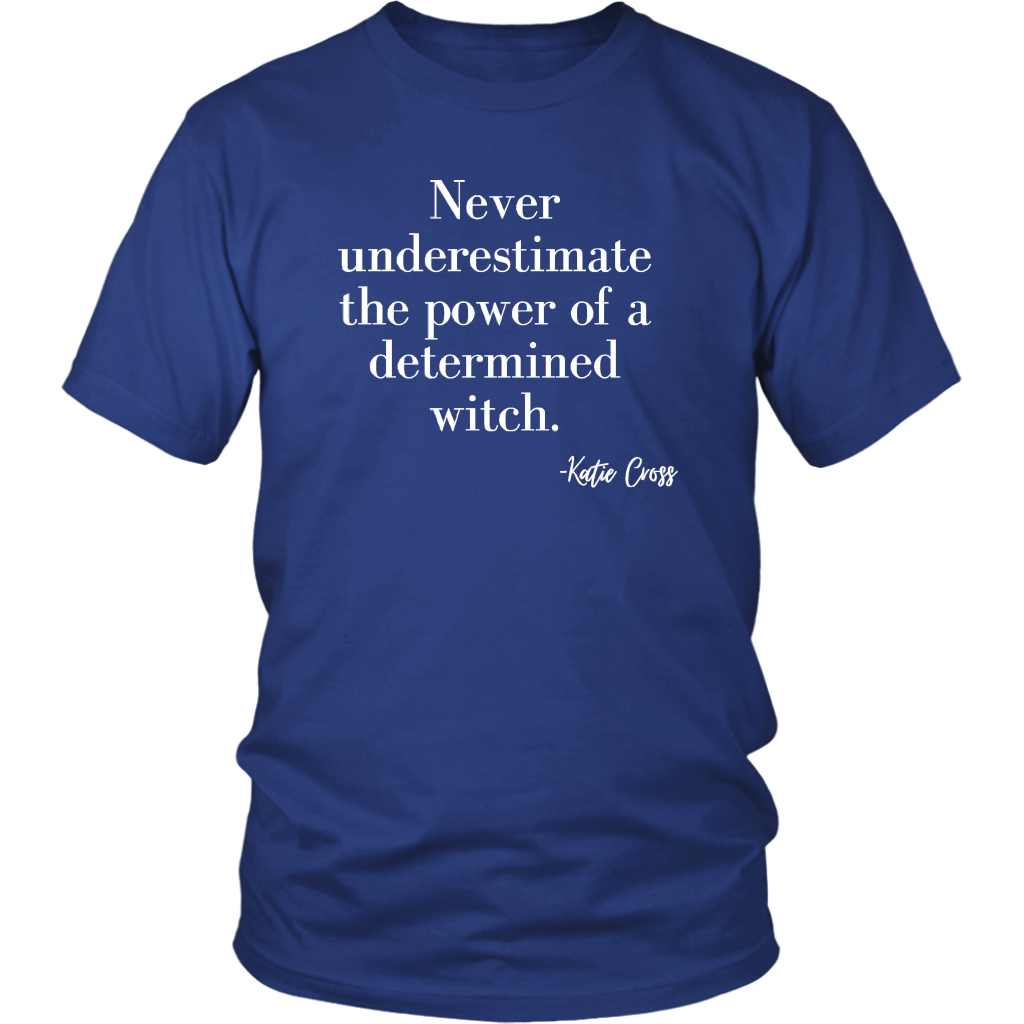 Never Underestimate the Power of a Determined Witch Unisex  and Women's Tshirt