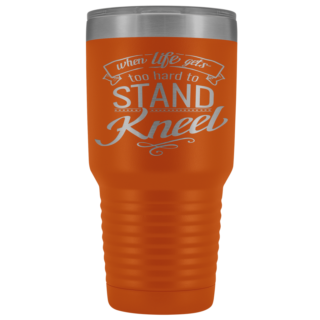 30 oz Stainless Steel Vacuum Tumbler - When Life Gets Too hard to Stand Kneel - Religious Gift