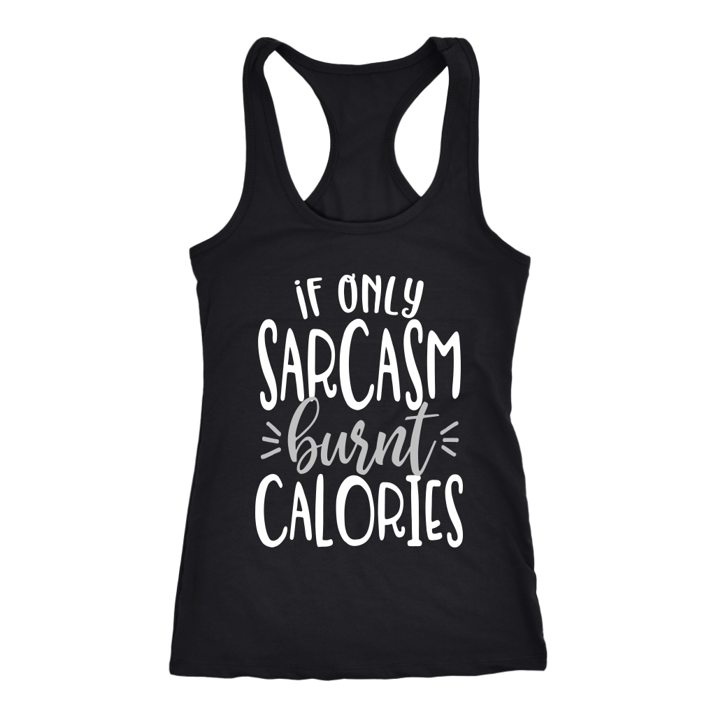 If Only Sarcasm Burn Calories - Funny Sayings Women's Racerback Tank Top -