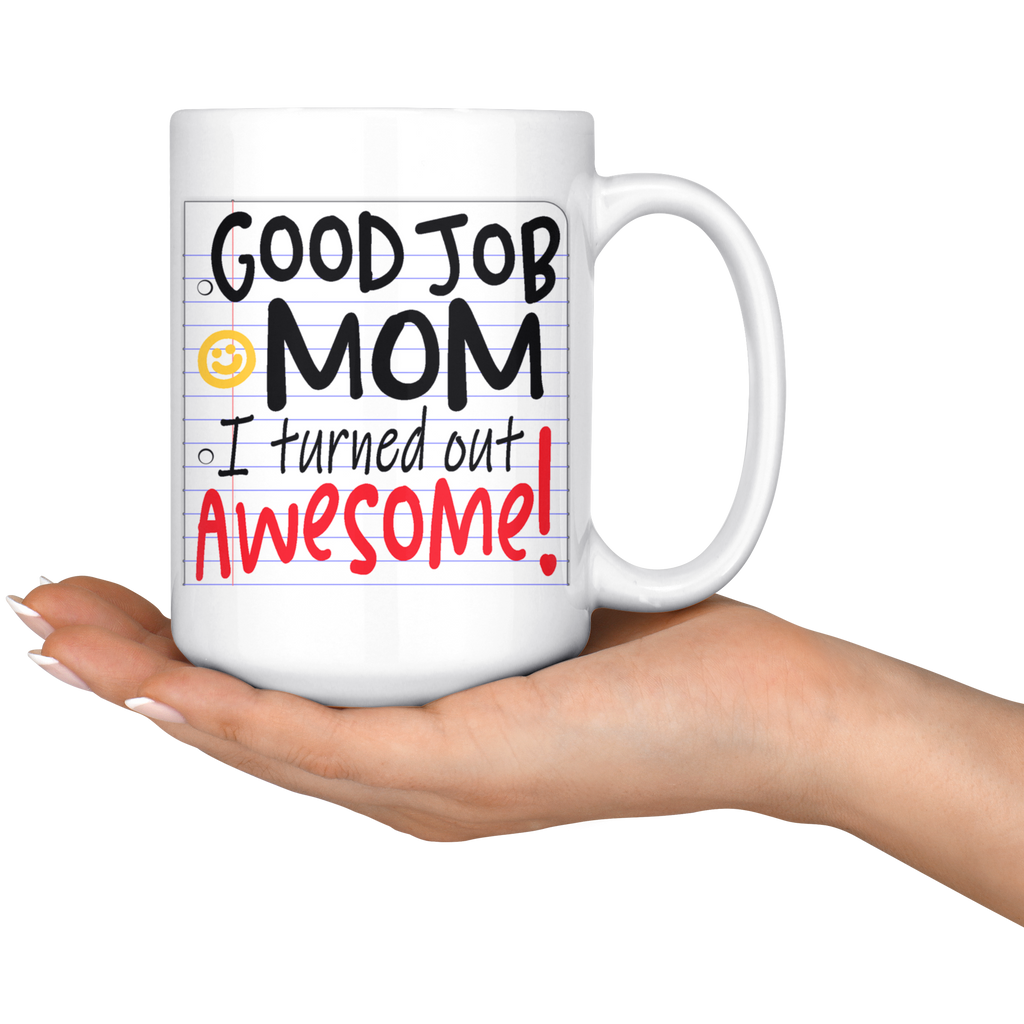 NEW!! Funny Coffee Mugs for Mom - Good Job Mom, I Turned Out AWESOME!
