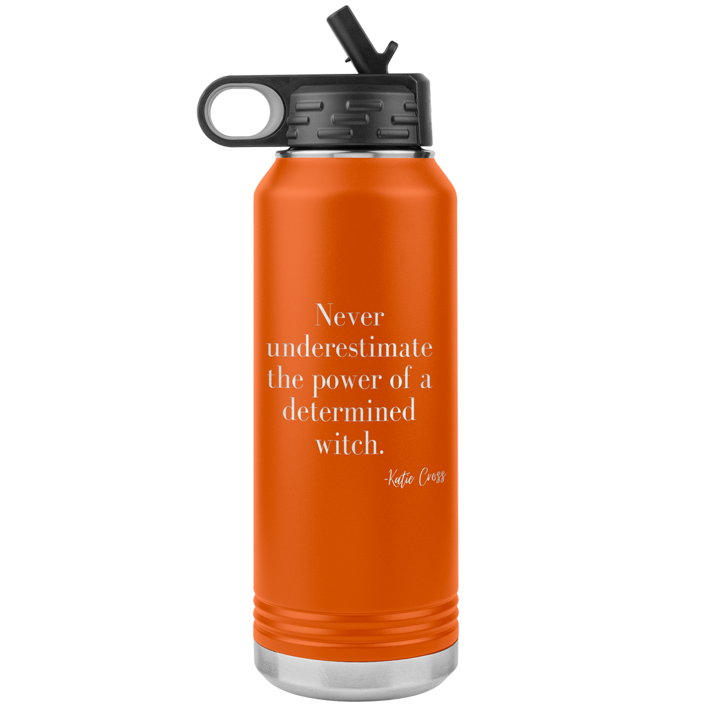 Never Underestimate the Power of a Determined Witch  32 oz Insulated Water Bottle Tumbler
