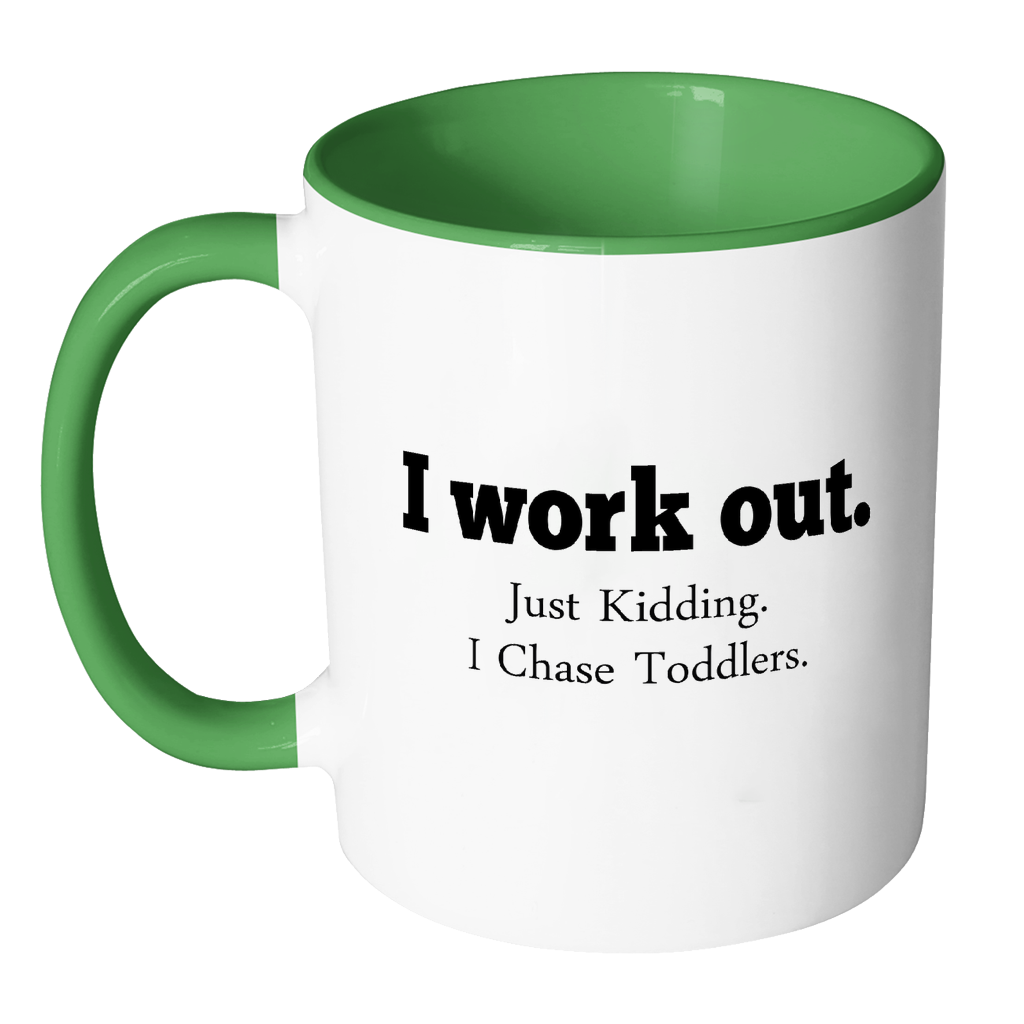 I Work Out Just Kidding I Chase Toddlers Coffee Mug - Funny Sayings - Gift for Wife, Mom, Caretaker, Nanny