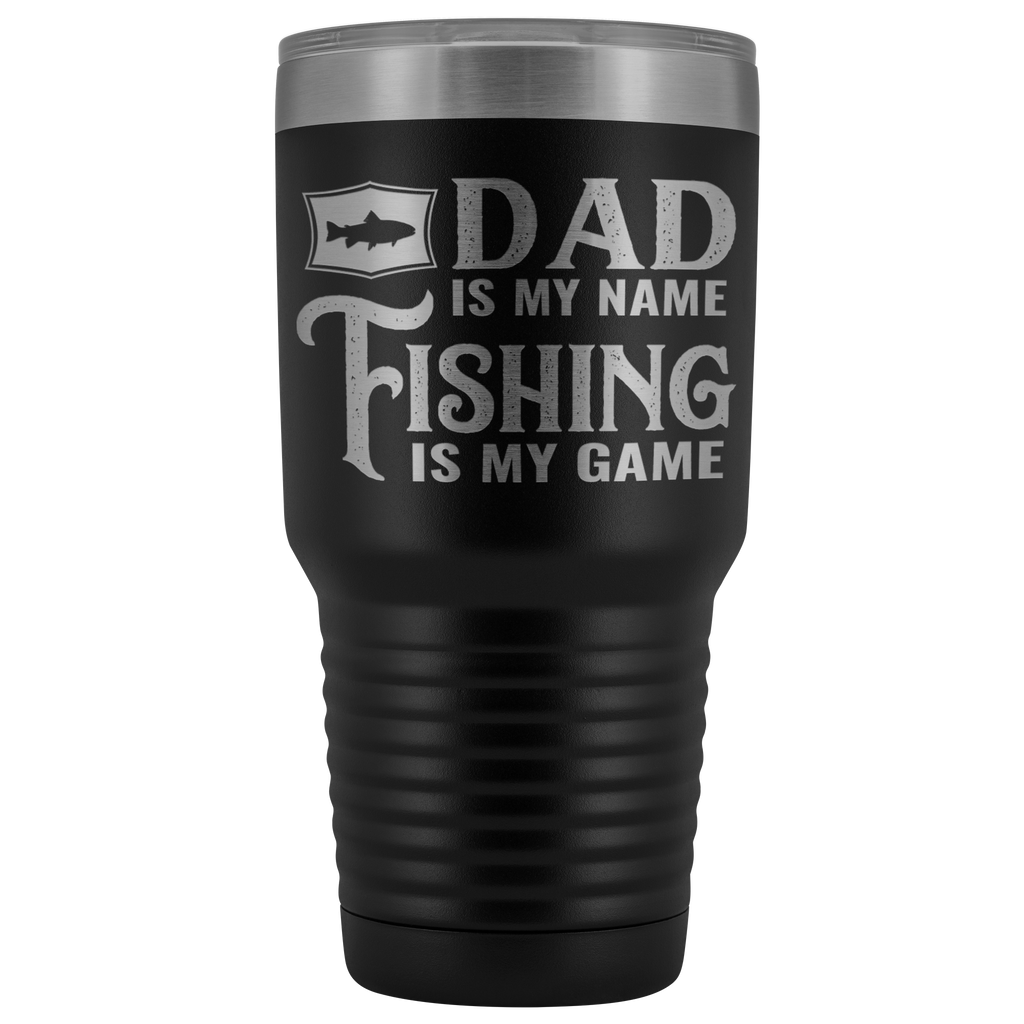 30 oz Vacuum Tumbler - Dad is My Name, Fishing is My Game
