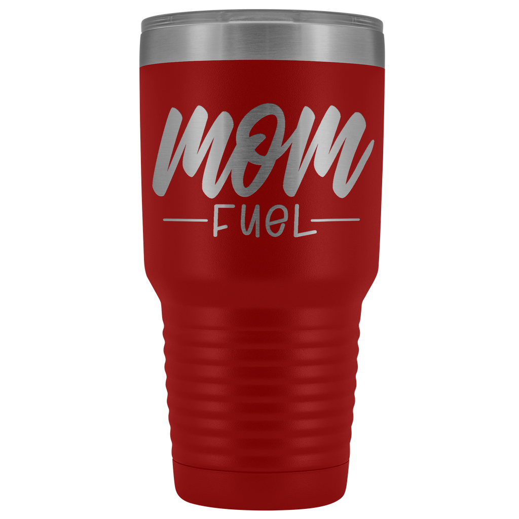 30 oz Vacuum Tumbler - Mom Fuel - Great Gift for mom, mother, aunt, grandma, friend, and more