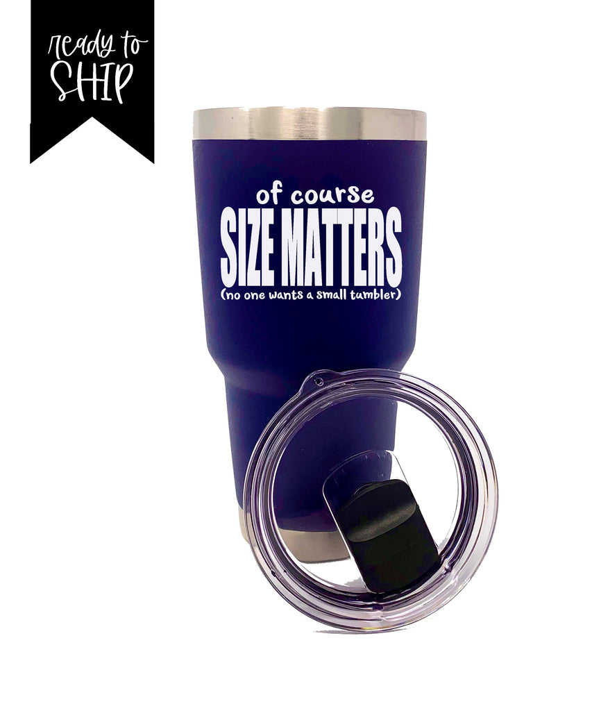 Of Course Size Matters - No One Wants a Small Tumbler - Navy 30 oz Stainless Steel Tumbler