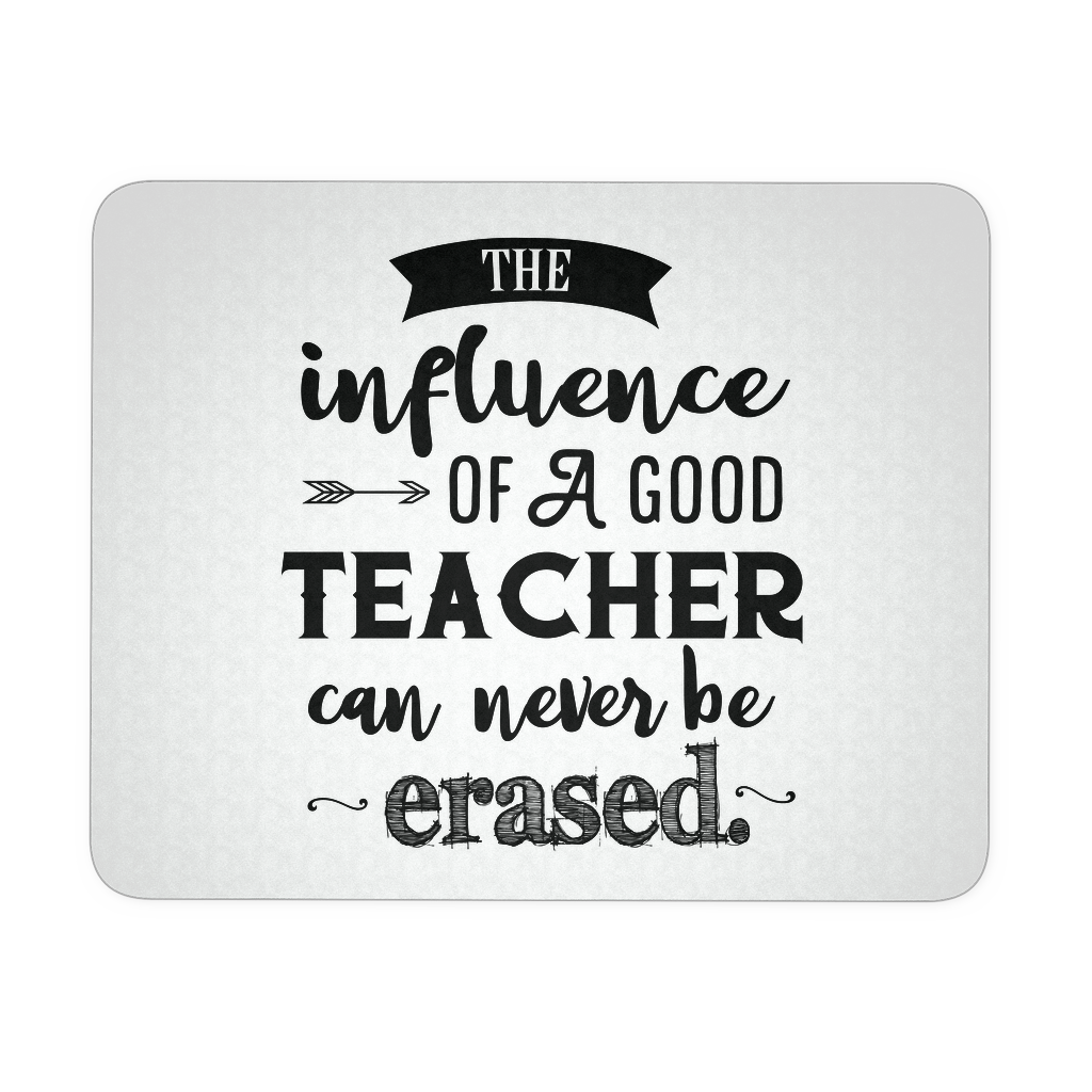 The Influence of a Good Teacher Can Never Be Erased Computer Mousepad