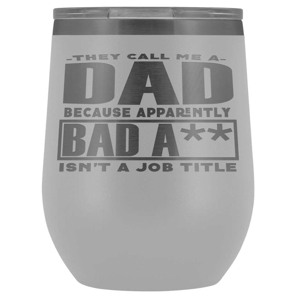 Vacuum Wine Tumbler - They Call Me Dad Because Apparently Bad A** Isn't a Job Title