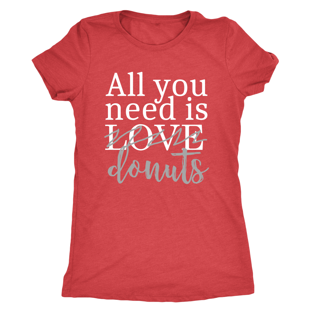 All you need is love and donuts shirt - Funny graphic tshirts for women, foodies - comfortable and stylish