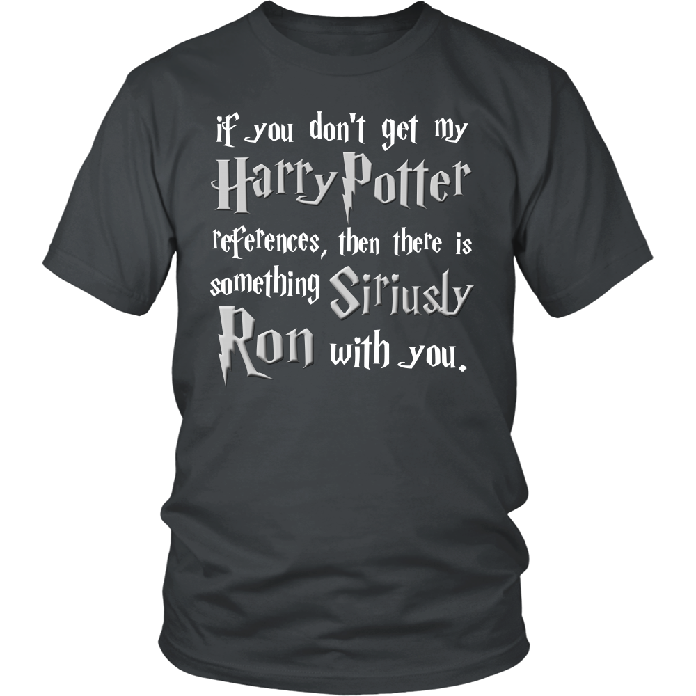 Siriusly Ron with You - Funny Quote - Harry Potter Inspired T-shirt