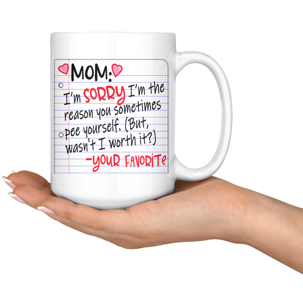 NEW!! Funny Coffee Mugs for Mom - Sorry I'm the Reason You Sometimes Pee Yourself. (But Wasn't it Worth it)