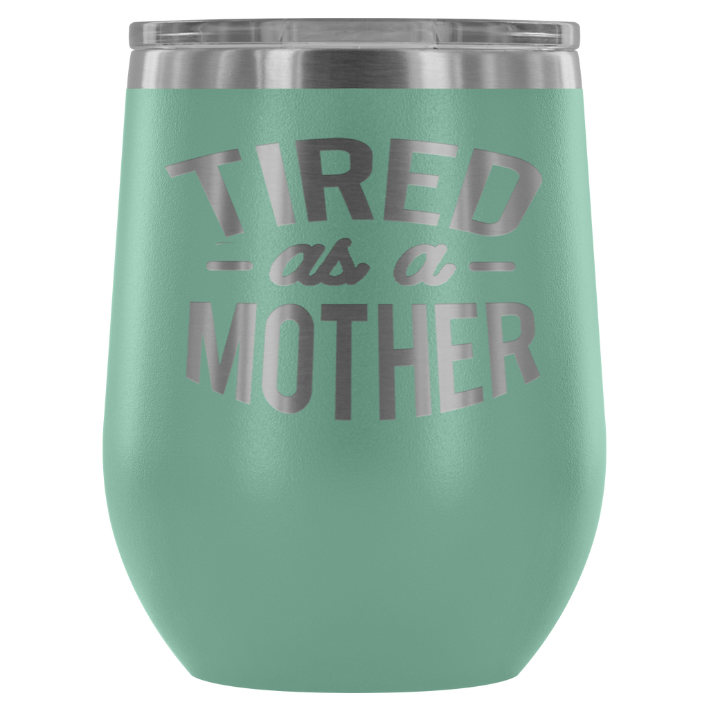 Stainless Steel 12 ounce Vacuum Wine Tumbler - Tired as a Mother