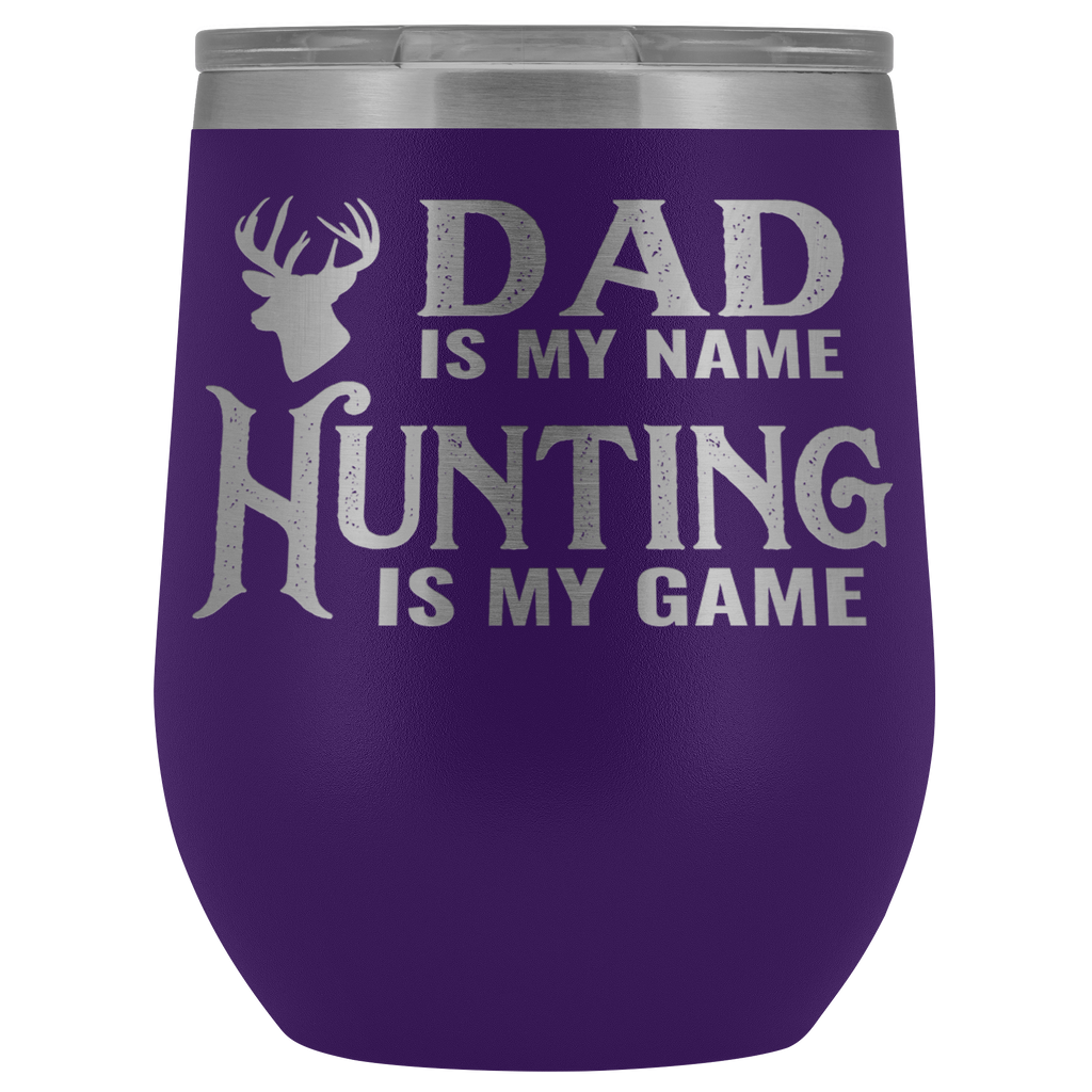 Vacuum Wine Tumbler - Dad is My Name Hunting is My Game