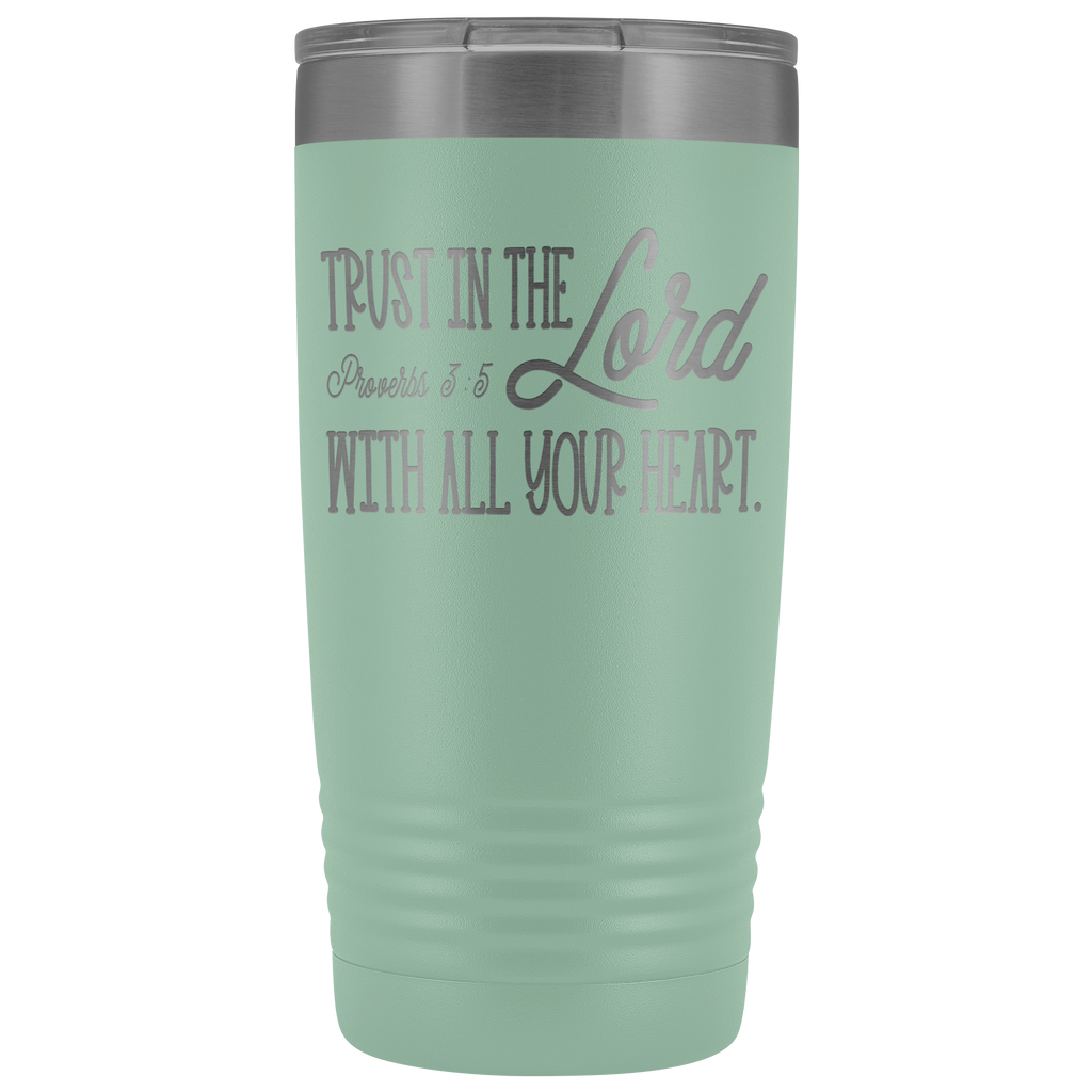 20 oz stainless steel vacuum tumbler - Trust in the Lord with All Your Heart - Religious Gift