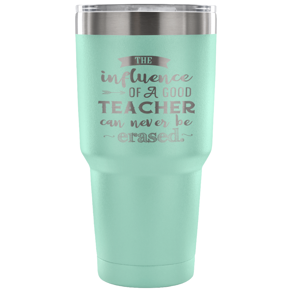 The Influence of a Good Teacher Can Never Be Erased - Stainless Steel 30 ounce Vacuum Tumbler -