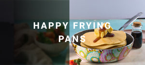 HAPPY FRYING PANS