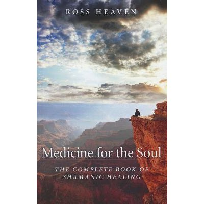 Medicine for the Soul : The Complete Book of Shamanic Healing