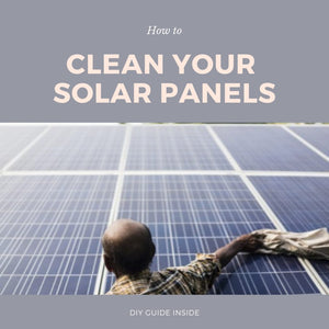 Properly Cleaning Solar Panels: A DIY Guide for the Rest of Us