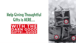 Help Giving Thoughtful Gifts is HERE with the Darn Good Gifts!...Guide