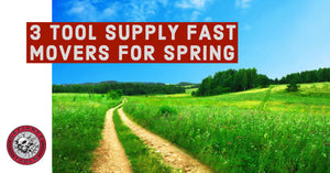 3 Tool Supply Fast Movers for Spring