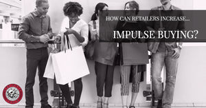 How Can Retailers Increase Impulse Buying?