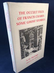 A. M. Burrage - The Occult Files of Francis Chard: Some Ghost Stories, Ash-Tree Press 1996, Limited to 500 Copies, Inscribed